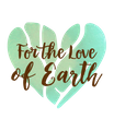 For the Love of Earth